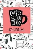 Coffee Before Talkie Journal: 6 X 9 200 Pages