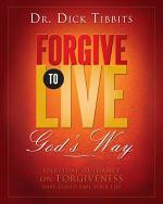 Forgive To Live God's Way: A Spiritual Workbook on Forgiveness That Could Save Your Life