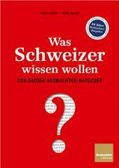 Was Schweizer wissen wollen: Der grosse Beobachter-Ratgeber