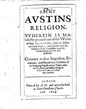Saint Austins Religion. Wherein is manifestly proued out of the works of that learned father, that he dissented from Popery, and agreed with the religion of the Protestants in all the main points of faith and doctrine, etc. [By William Crompton.]