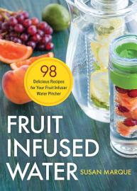 Fruit Infused Water  98 Delicious Recipes For Your Fruit Infuser Water Pitcher