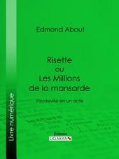Risette ou Les Millions de la mansarde: Vaudeville en un acte