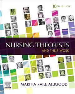 Nursing Theorists and Their Work E Book PDF