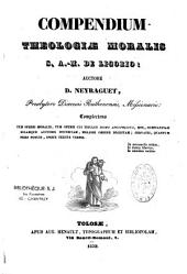 Compendium theologiae moralis S. A.-M. de Ligorio, auctore D. Neyraguet,...