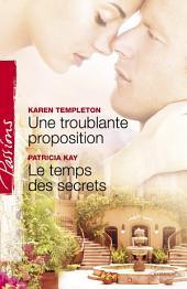 Une troublante proposition - Le temps des secrets (Harlequin Passions)