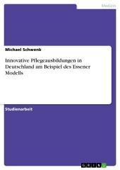 Innovative Pflegeausbildungen in Deutschland am Beispiel des Essener Modells
