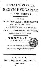 Historia Critica Regvm Hvngariae Stirpis Mixtae: Ex Fide Domesticorvm Et Exterorvm Scriptorvm Concinnata. Ab Anno Christi MCCCCX. Ad Annvm Vsqve MCCCCXXXIX.. Tomvlvs V. Ordine XII.