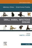 Small Animal Infectious Disease An Issue Of Veterinary Clinics Of North America Small Animal Practice Ebook