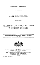 Correspondence Relating to the Regulation and Supply of Labour in Southern Rhodesia