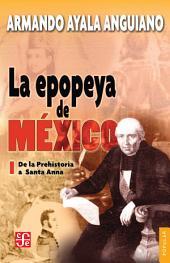 La epopeya de México Tomo 1: De la prehistoria a Santa Anna