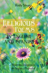 Religious Poems in English and Spanish: Poemas Religiosos en Ingles y Espanol