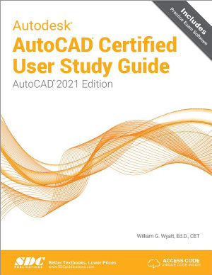 Autodesk AutoCAD Certified User Study Guide (AutoCAD 2021 Edition)
