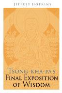 Tsong kha pa s Final Exposition of Wisdom