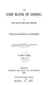 The Lord Mayor of London: Or, City Life in the Last Century, Volume 1