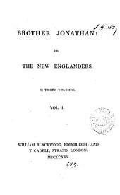 Brother Jonathan : or, The New Englanders [by J. Neal].