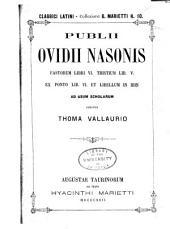 Publii Ovidii Nasonis: Fastorum libri VI, Tristium lib. V, Ex ponto lib. VI. et libellum in ibin ad usum scholarum