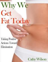 Why We Get Fat Today: Taking Positive Actions Toward Elimination