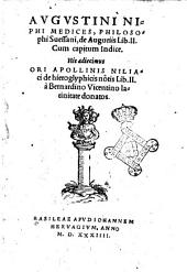Augustini Niphi medices, philosophi Suessani, De auguriis lib. 2. Cum capitum indice. His adiecimus Ori Apollonis Niliaci De hieroglyphicis notis lib. 2. à Bernardino Vicentino latinitate donatos