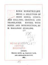 Irish Minstrelsy: Being a Selection of Irish Songs, Lyrics, and Ballads; Original and Translated