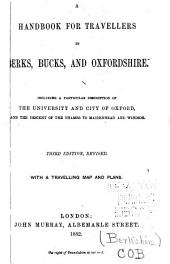 A Handbook for Travellers in Berks, Bucks, and Oxfordshire: Including a Particular Description of the University and City of Oxford, and the Descent of the Thames to Maidenhead and Windsor