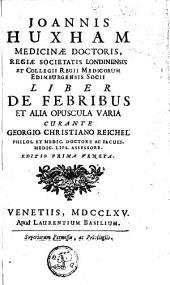Liber de febribus et alia opuscula varia curante Georgio Christiano Reichel