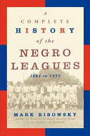 A Complete History of the Negro Leagues  1884 to 1955 PDF