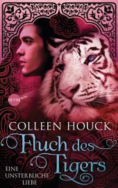 Fluch des Tigers - Eine unsterbliche Liebe: Kuss des Tigers 3: Roman