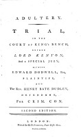 Adultery  Trial  in the Court of King s Bench  Before Lord Kenyon  and a Special Jury  Between Edward Dodwell  Esq  Plaintiff  and the Rev  Henry Bate Dudley  Defendant  for Crim  Con PDF