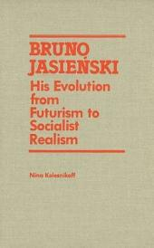 Bruno Jasieński: His Evolution from Futurism to Socialist Realism