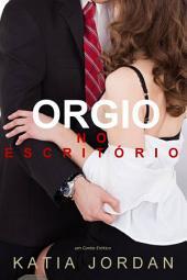 Orgia No Escritório - Um Conto Erótico