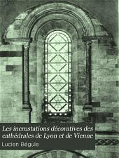 Les incrustations décoratives des cathédrales de Lyon et de Vienne: recherches sur une décoration d'origine orientale et sur son développement dans l'art occidental du Moyen âge