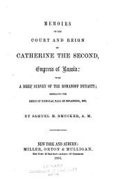 Memoirs of the court and reign of Catherine the Second, empress of Russia: with a brief survey of the Romanoff dynasty; embracing the reign of Nicholas, fall of Sevastopol, etc