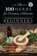 The 100 Herbs for Common Ailments and Their Medicinal Use for Beginners