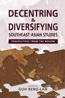 Decentring and Diversifying Southeast Asian Studies PDF