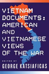Vietnam Documents: American and Vietnamese Views: American and Vietnamese Views
