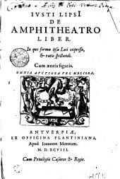IVSTI LIPSI[I] DE AMPHITHEATRO LIBER: In quo forma ipsa Loci expressa, [et] ratio spectandi. Cum aeneis figuris. OMNIA AVCTIORA VEL MELIORA