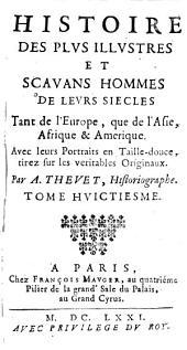 Histoire Des Plus Illustres Et Scavans Hommes De Leurs Siecles, Tant de l'Europe, que de l'Asie, Afrique & Amerique: Volume8