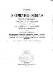 Colección de documentos inéditos: relativos al descubrimiento, conquista y organización de las antiguas posesiones españolas de América y Oceanía, sacados de los archivos del reino, y muy especialmente del de Indias. Competentemente autorizada