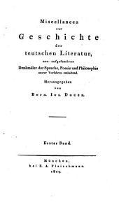 Miscellaneen zur Geschichte der teutschen Literatur: neuaufgefundene Denkmäler der Sprache, Poesie und Philosophie unserer Vorfahren enthaltend