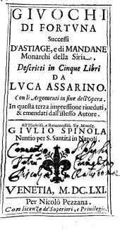 Giuochi di Fortuna: Sucessi D'Astiage, e di Mandane Monarchi della Siria, Descritti in Cinque Libri, Volume 1