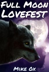 Full Moon Lovefest (Bite Me #1: Reluctant First Time Gay Werewolf Erotica)