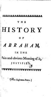 The History of Abraham, in the Plain and Obvious Meaning of It, Justified,: Against the Objections of the Author of The Divine Legation of Moses, &c. To which is Added, a State of the Argument Concerning the Knowledge of the Doctrine of a Future State Among the Ancient Jews, as it Stands Upon the Foot of the Latest Concessions of that Learned Writer, Volume 1