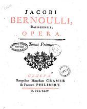 Jacobi Bernoulli, Basileensis, Opera. Tomus primus [-secundus]: Volume 1