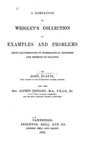 A companion to Wrigley's collection of examples: Being illustrations of mathematical processes and methods of solution