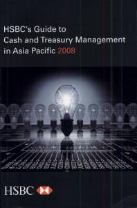 HSBC s Guide to Cash and Treasury Management in Asia Pacific 2008   English PDF