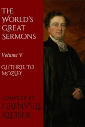 The World's Great Sermons: Volume V—Guthrie to Mozley