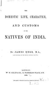 The Domestic Life, Character, and Customs of the Natives of India