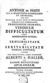 Antonii de Haen ... Difficultatum circa modernorum systema, de sensibilitate et irritabilitate humani corporis ...