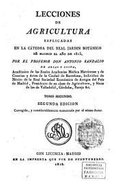 Lecciones de agricultura esplicadas [sic] en la cátedra del Real Jardín Botánico en Madrid el año de 1815: Volumen 2