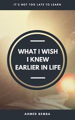 WHAT I WISH I KNEW EARLIER IN LIFE